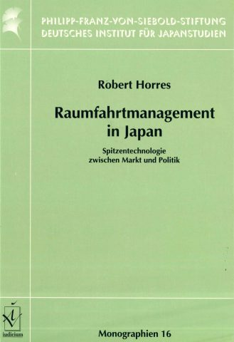 Raumfahrtmanagement in Japan: Spitzentechnologie zwischen Markt und Politik (Aerospace Management in Japan: High Technology between Market and Politics)
