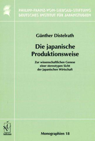Die japanische Produktionsweise: Zur wissenschaftlichen Genese einer stereotypen Sicht der japanischen Wirtschaft (The Japanese Production Mode: On the Genesis of a Stereotypical View of Japan's Economy)