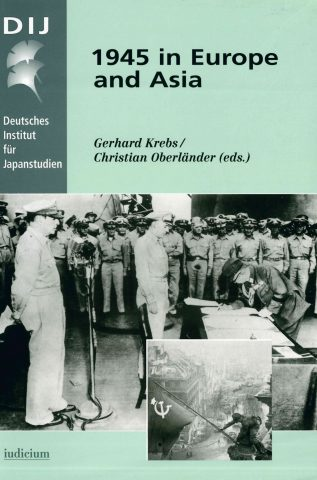 1945 in Europe and Asia: Reconsidering the End of World War II and the Change of the World Order
