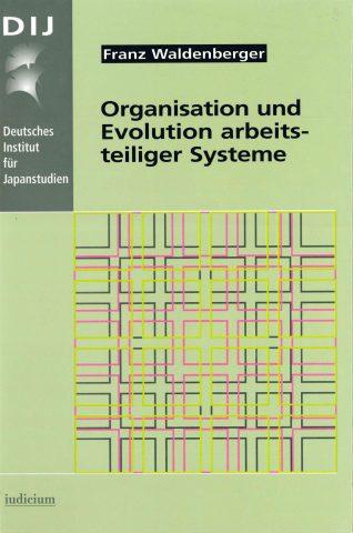 Organisation und Evolution arbeitsteiliger Systeme – Erfahrungen aus der japanischen Wirtschaftsentwicklung