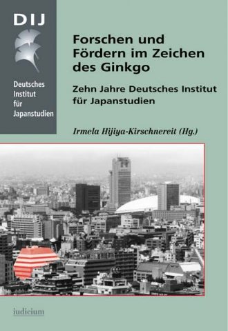 Forschen und Fördern im Zeichen des Ginkgo – 10 Jahre Deutsches Institut für Japanstudien (Ten Years of Research and Promotion of Scholarship under the Sign of the Ginkgo: The German Institute for Japanese Studies)