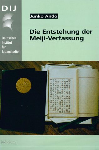 Die Entstehung der Meiji-Verfassung: Zur Rolle des deutschen Konstitutionalismus im modernen japanischen Staatswesen (The Origins of the Meiji Constitution: The Significance of German Constitutionalism for the Modern Japanese State)