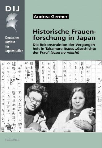 """Historische Frauenforschung in Japan – Die Rekonstruktion der Vergangenheit in Takamure Itsues """"Geschichte der Frau"""" (<i>Josei no rekishi</i>)"""