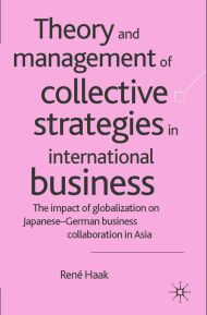 Theory and Management of Collective Strategies in International Business: The Impact of Globalization on Japanese-German Business Collaboration in Asia