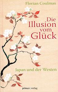 Die Illusion vom Glück. Japan und der Westen (幸福の幻覚。日本と西洋)