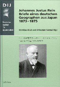 Johannes Justus Rein. Briefe eines deutschen Geographen aus Japan 1873-1875<br>ドイツ地理学者ヨハネス・ユストゥス・ライン。日本からの手紙1873-1875年 (Letters from Japan by a German Geographer: Johannes Justus Rein, 1873–1875)