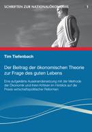 Der Beitrag der ökonomischen Theorie zur Frage des guten Lebens: Eine aufgeklärte Auseinandersetzung mit der Methode der Ökonomik und ihren Kritiken im Hinblick auf die Praxis wirtschaftspolitischer Reformen