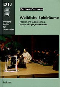 Weibliche Spielräume.  Frauen im japanischen Nō- und Kyōgen-Theater [Female Spaces – Women in Japanese Nō and Kyōgen Theater]