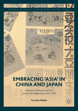 Embracing 'Asia' in China and Japan. Asianism Discourse and the Contest for Hegemony, 1912-1933 (Palgrave Macmillan Transnational History Series)